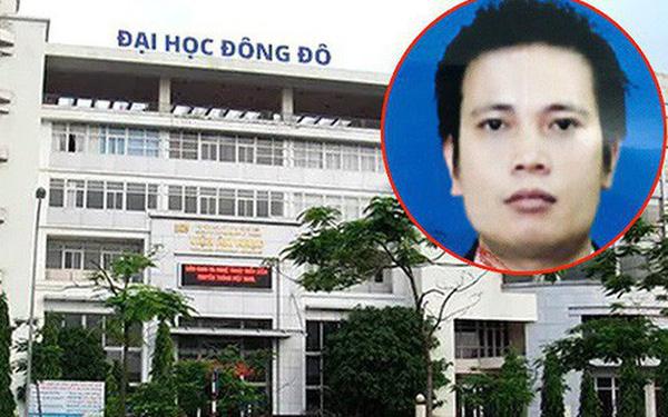 Chủ tịch HĐQT Đại học Đông Đô vừa bị Bộ Công an truy nã là ai? - Hình 1